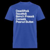 T-Shirts ~ Men's T-Shirt ~ Deadlifts & Squats & Bench Press & Cereal & Peanut Butter