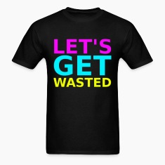 Lets Get Wasted Neon Design T-Shirts