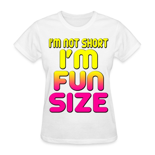 Not Short im fun size - Women's T-Shirt