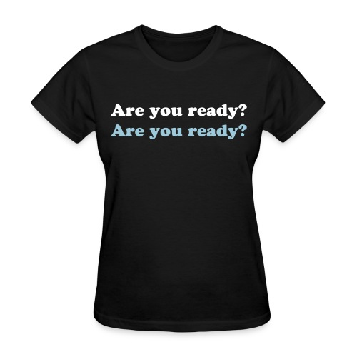 Are you ready? - Women's T-Shirt