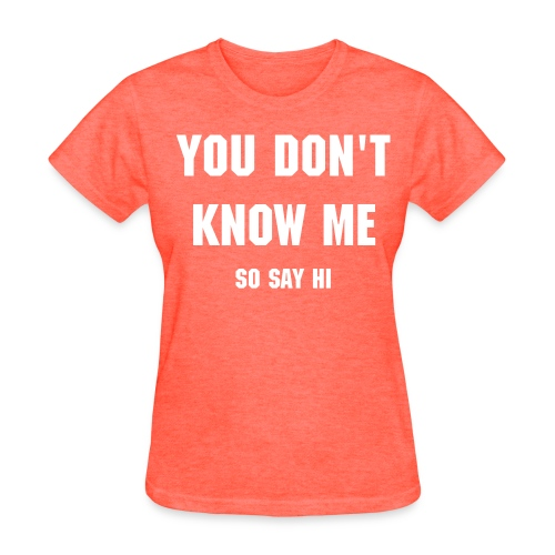 You don't know me! - Women's T-Shirt