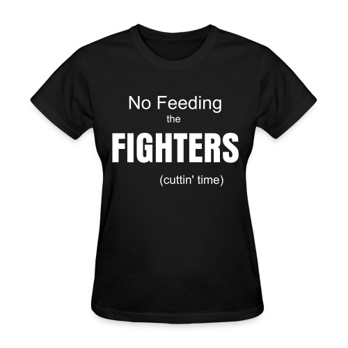 No Feeding the Fighters (cuttin' time) women's tee - Women's T-Shirt