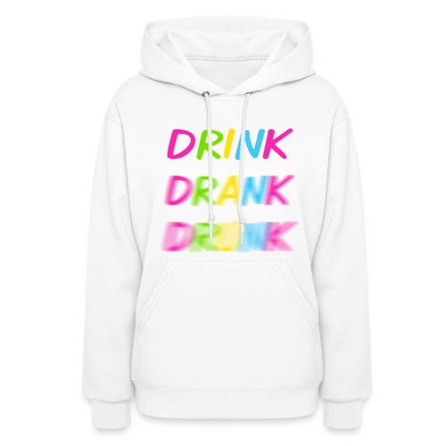 Drink Drank Drunk Women's Hoodie - Women's Hoodie