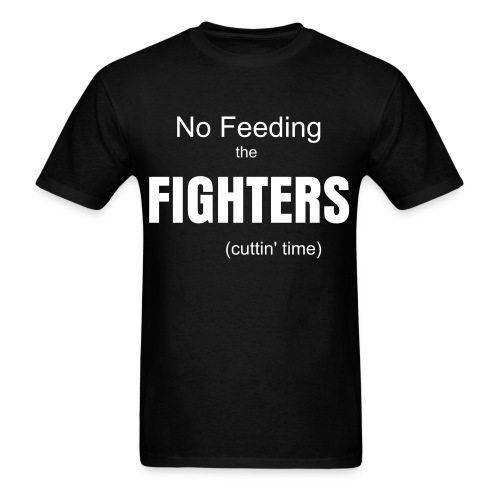 No Feeding the Fighters (cuttin' time) Men's tee - Men's T-Shirt