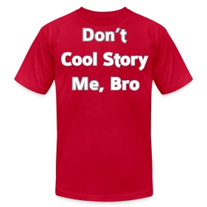 Don't COOL STORY Me Bro - Men's T-Shirt - Men's T-Shirt by American Apparel
