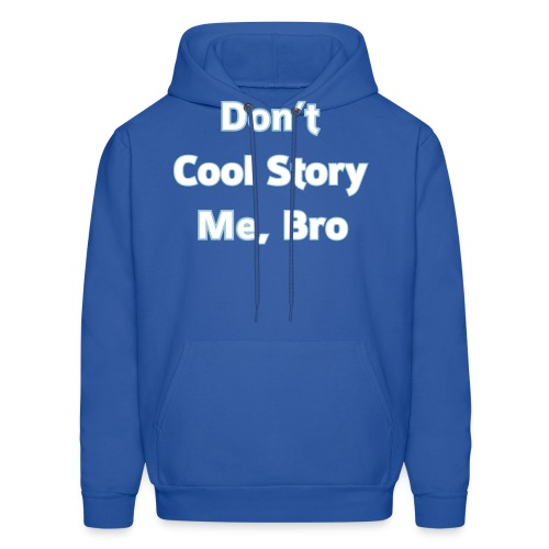 Don't COOL STORY Me Bro - Men's Hoodie Sweatshirt - Men's Hoodie