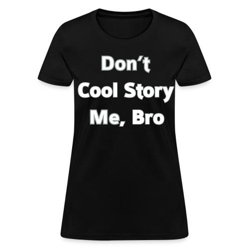 Don't COOL STORY Me Bro - Women's T-Shirt - Women's T-Shirt