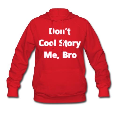 Don't COOL STORY Me Bro - Womens Hoodie Sweatshirt - Women's Hoodie