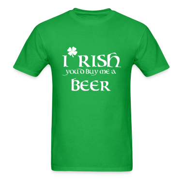 I rish you'd buy me a beer T-Shirts