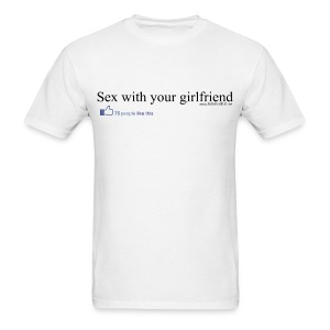 Sex with your girlfriend - 76 people like this - Men's T-Shirt