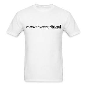 #sexwithyourgirlfriend - it's a trending topic - Men's T-Shirt