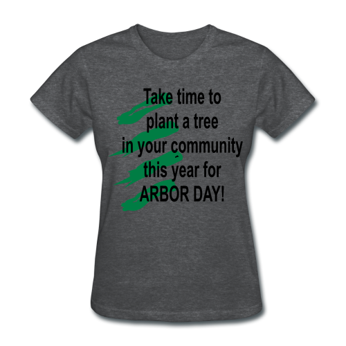 Arbor Day in your community - Women's T-Shirt