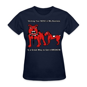 Sticking Your Nose in My Business Dog - Womens T-Shirt - Women's T-Shirt