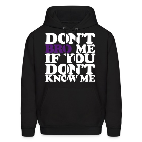 Don't Bro Me if You Don't Know Me - Men's Hoodie