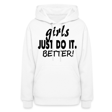 GIRLS JUST DO IT BETTER! Hoodies