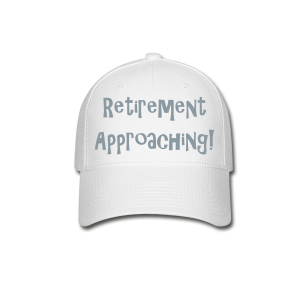 Retirement Approaching! - Baseball Cap
