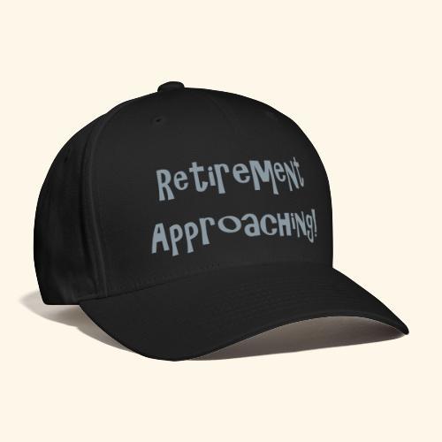 Retirement Approaching! - Baseball Cap