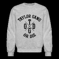 Long Sleeve Shirts ~ Crewneck Sweatshirt ~ Taylor Gang Or Die Crewneck