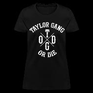 Women's T-Shirts ~ Women's T-Shirt ~ Taylor Gang Or Die Women's Tee