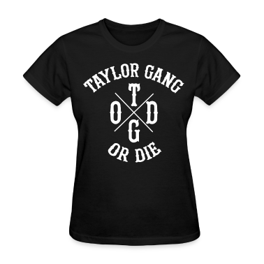 Taylor Gang Or Die Women's Tee