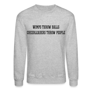 Wimps throw balls, Cheerleaders throw people Sweatshirt  - Crewneck Sweatshirt