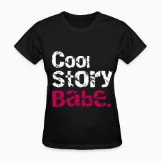 Cool story babe. Women's T-Shirts