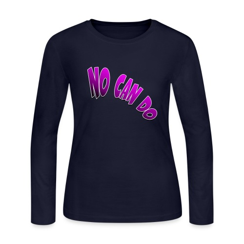 No Can Do Means NO!! - Women's Long Sleeve Jersey T-Shirt