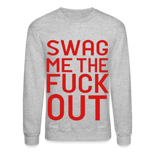 Swag Me The Fuck Out - Crewneck Sweatshirt