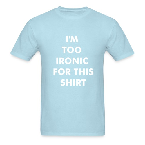 Too Ironic For This Shirt (Ironic Tee) (SWT) - Men's T-Shirt