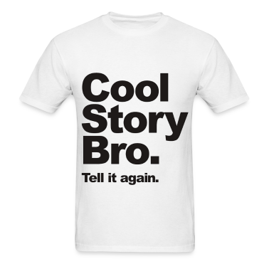 Cool Story Bro, Tell it again. T-Shirts