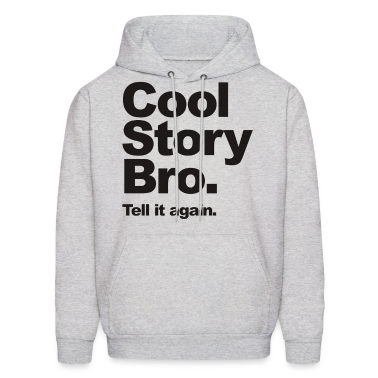 Cool Story Bro, Tell it again. Hoodies