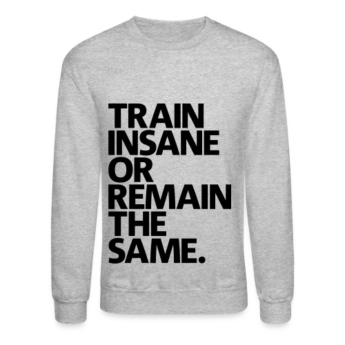 Train Insane - Gray - Crewneck Sweatshirt