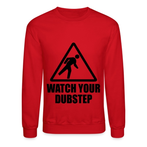 Watch Your Dubstep - Red - Crewneck Sweatshirt