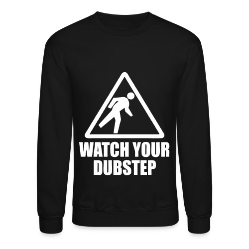 Watch Your Dubstep - Black - Crewneck Sweatshirt