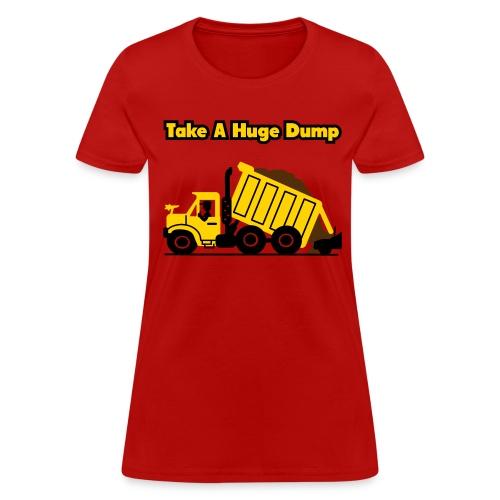 Take A Huge Dump - Dump Truck - Womens T-Shirt - Women's T-Shirt