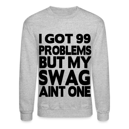 99 Problems - Crewneck Sweatshirt