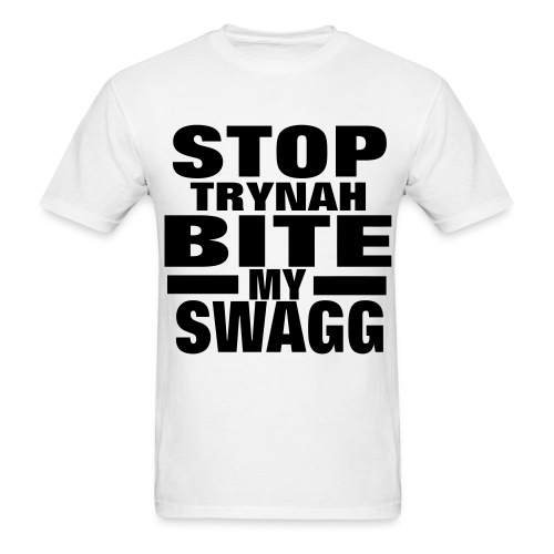 STOP TRYNAH BITE MY SWAG - Men's T-Shirt