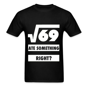 Square Root Of 69 Ate 8 Something Design T-Shirts