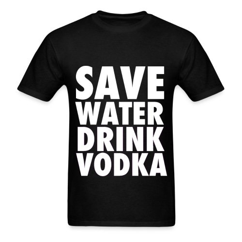 Save Water Drink Vodka Funny Party T Shirt - Men's T-Shirt