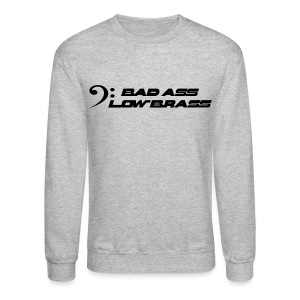 Bad Ass Low Brass Sweatshirt - Crewneck Sweatshirt
