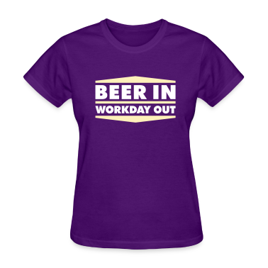 Beer in - Workday out 2_2c Women's T-Shirts