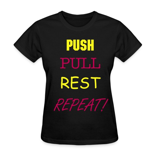Push Pull Rest Repeat - Women's T-Shirt