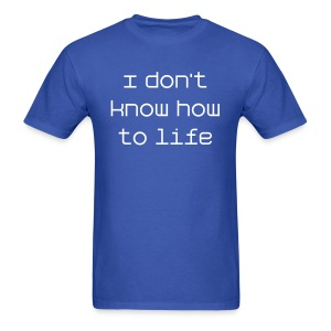 How to Life T-Shirt - Men's T-Shirt