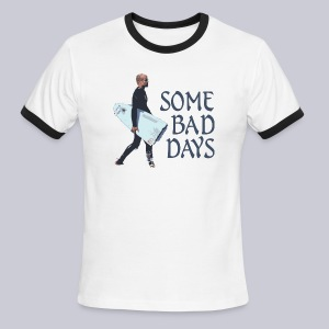 Some Bad Days - Men's Ringer T-Shirt
