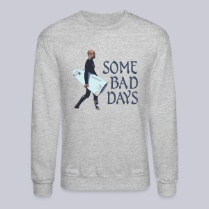 Some Bad Days - Crewneck Sweatshirt