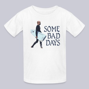 Some Bad Days - Kids' T-Shirt