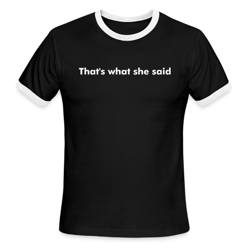 That's what she said Men's Black Ringer Tee - Men's Ringer T-Shirt