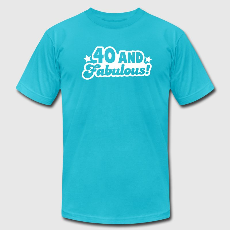 40 and fabulous! T-Shirts - Men's T-Shirt by American Apparel