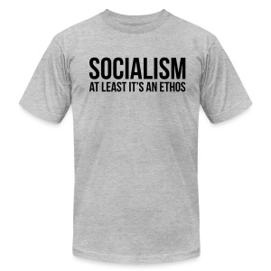 Socialism: At Least It's An Ethos - Men's T-Shirt by American Apparel