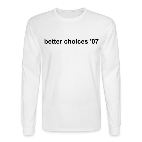 better choices '07 - Men's Long Sleeve T-Shirt